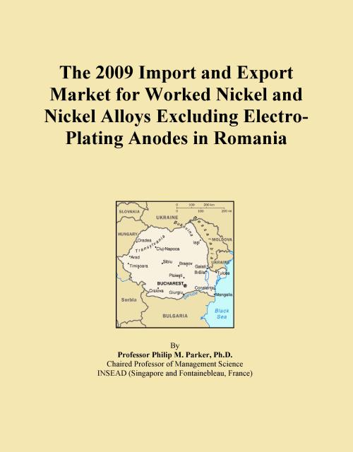 The 2009 Import and Export Market for Worked Nickel and Nickel Alloys Excluding Electro-Plating Anodes in Romania - Product Image
