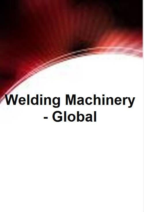 Welding Machinery - Global - Product Image