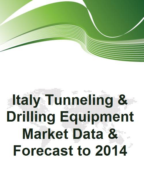 Italy Tunneling & Drilling Equipment Market Data & Forecast to 2014 - Product Image