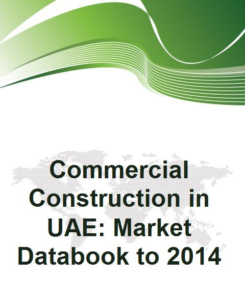 Commercial Construction in UAE: Market Databook to 2014 - Product Image
