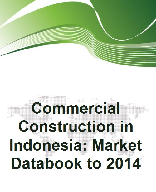 Commercial Construction in Indonesia: Market Databook to 2014 - Product Image