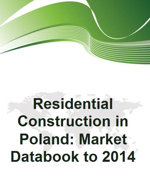Residential Construction in Poland: Market Databook to 2014 - Product Image
