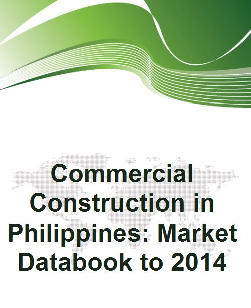 Commercial Construction in Philippines: Market Databook to 2014 - Product Image