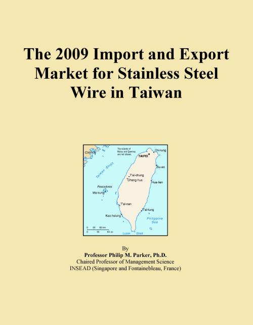 The 2009 Import and Export Market for Stainless Steel Wire in Taiwan - Product Image