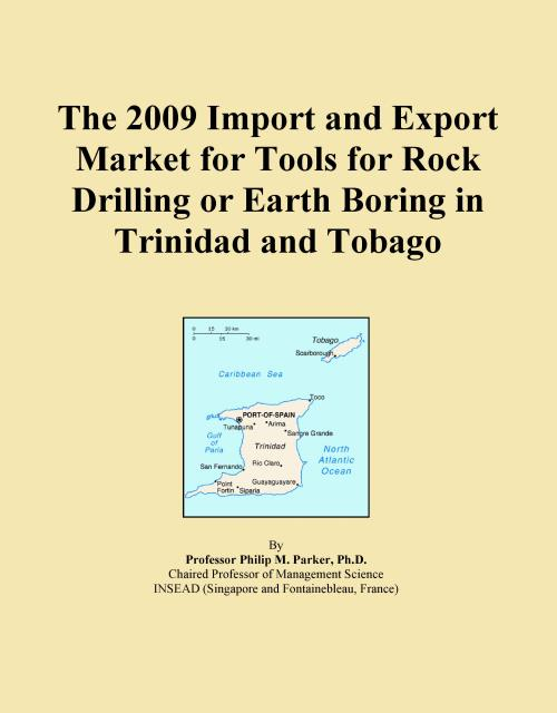 The 2009 Import and Export Market for Tools for Rock Drilling or Earth Boring in Trinidad and Tobago - Product Image
