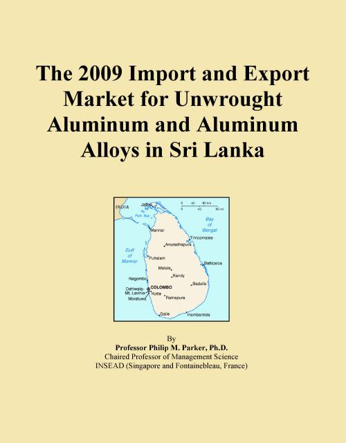 The 2009 Import and Export Market for Unwrought Aluminum and Aluminum Alloys in Sri Lanka - Product Image