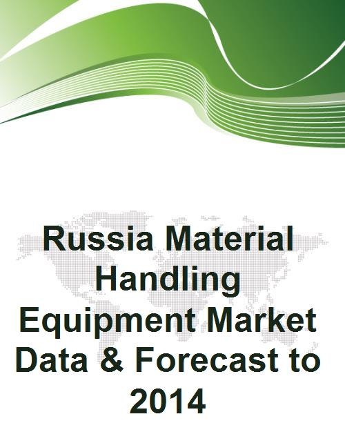 Russia Material Handling Equipment Market Data & Forecast to 2014 - Product Image