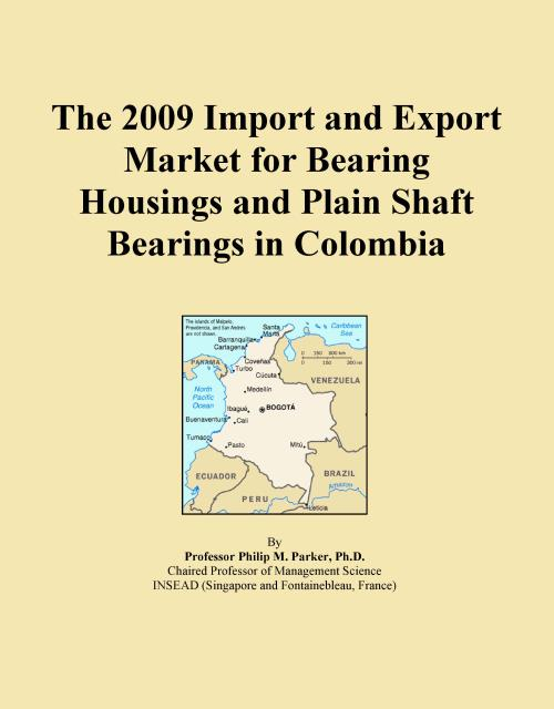 The 2009 Import and Export Market for Bearing Housings and Plain Shaft Bearings in Colombia - Product Image