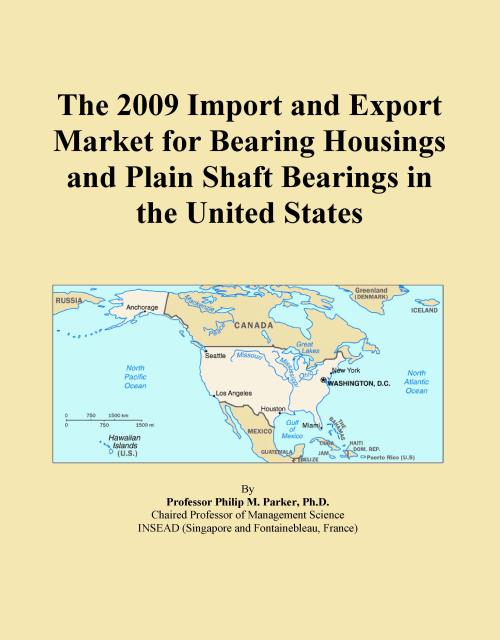 The 2009 Import and Export Market for Bearing Housings and Plain Shaft Bearings in the United States - Product Image