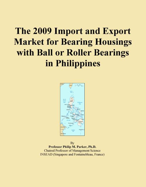 The 2009 Import and Export Market for Bearing Housings with Ball or Roller Bearings in Philippines - Product Image