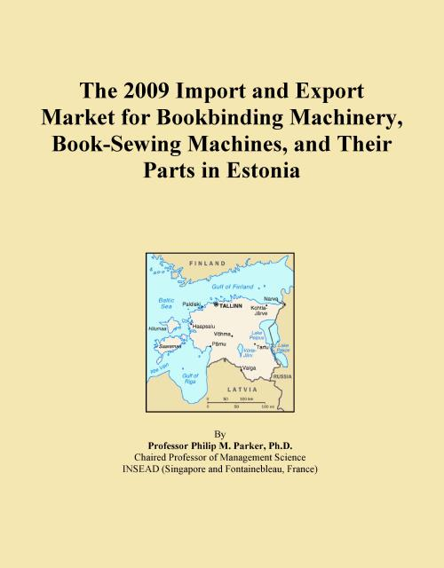 The 2009 Import and Export Market for Bookbinding Machinery, Book-Sewing Machines, and Their Parts in Estonia - Product Image