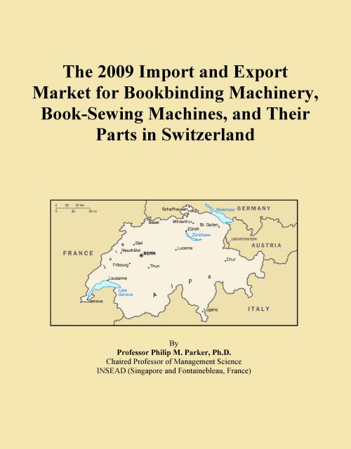 The 2009 Import and Export Market for Bookbinding Machinery, Book-Sewing Machines, and Their Parts in Switzerland - Product Image