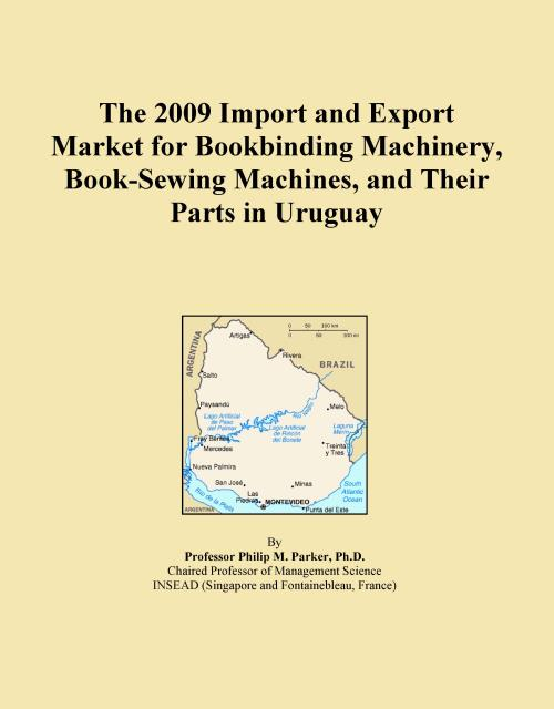 The 2009 Import and Export Market for Bookbinding Machinery, Book-Sewing Machines, and Their Parts in Uruguay - Product Image