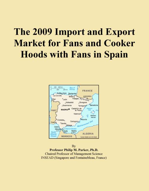 The 2009 Import and Export Market for Fans and Cooker Hoods with Fans in Spain - Product Image