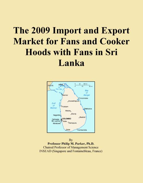 The 2009 Import and Export Market for Fans and Cooker Hoods with Fans in Sri Lanka - Product Image