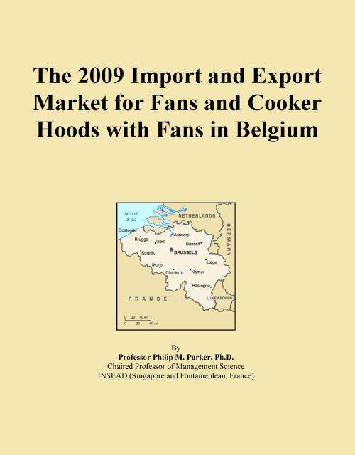 The 2009 Import and Export Market for Fans and Cooker Hoods with Fans in Belgium - Product Image