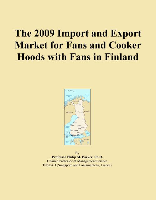 The 2009 Import and Export Market for Fans and Cooker Hoods with Fans in Finland - Product Image