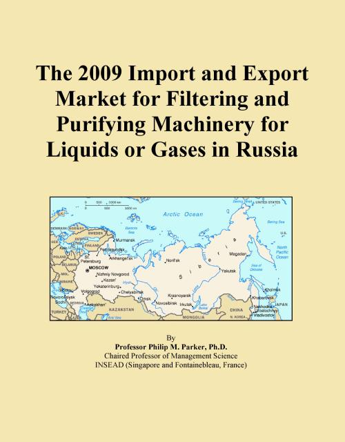 The 2009 Import and Export Market for Filtering and Purifying Machinery for Liquids or Gases in Russia - Product Image