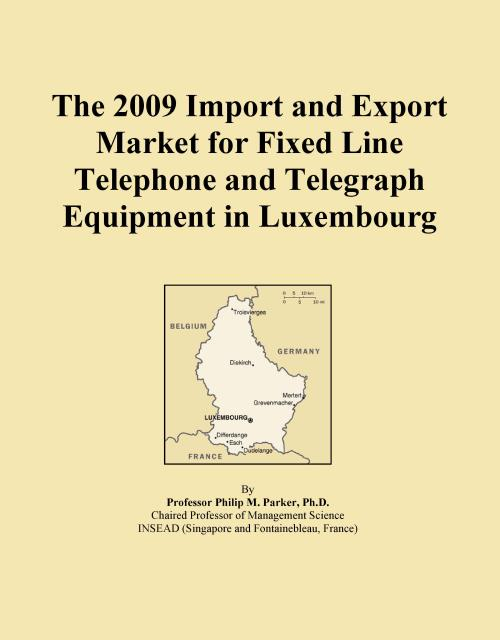 The 2009 Import and Export Market for Fixed Line Telephone and Telegraph Equipment in Luxembourg - Product Image