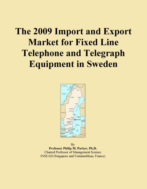 The 2009 Import and Export Market for Fixed Line Telephone and Telegraph Equipment in Sweden - Product Image
