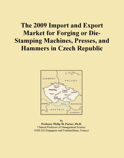 The 2009 Import and Export Market for Forging or Die-Stamping Machines, Presses, and Hammers in Czech Republic - Product Image