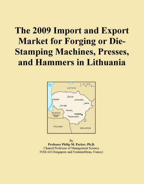 The 2009 Import and Export Market for Forging or Die-Stamping Machines, Presses, and Hammers in Lithuania - Product Image