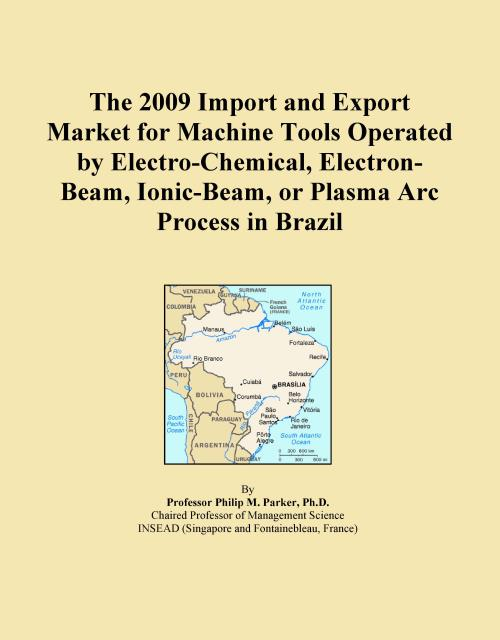 The 2009 Import and Export Market for Machine Tools Operated by Electro-Chemical, Electron-Beam, Ionic-Beam, or Plasma Arc Process in Brazil - Product Image