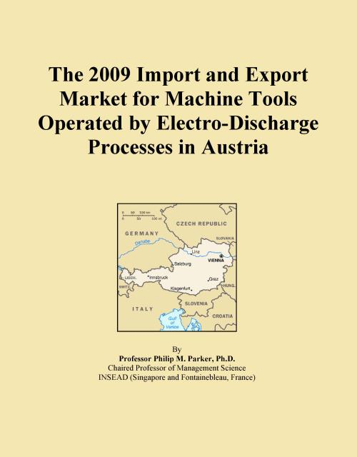 The 2009 Import and Export Market for Machine Tools Operated by Electro-Discharge Processes in Austria - Product Image