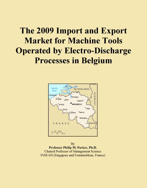 The 2009 Import and Export Market for Machine Tools Operated by Electro-Discharge Processes in Belgium - Product Image