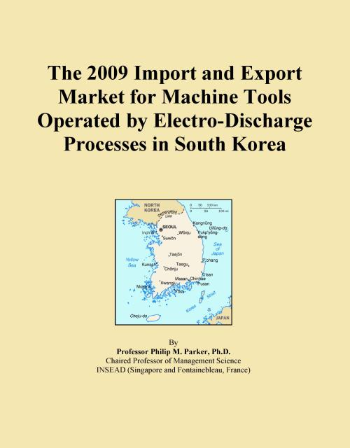 The 2009 Import and Export Market for Machine Tools Operated by Electro-Discharge Processes in South Korea - Product Image