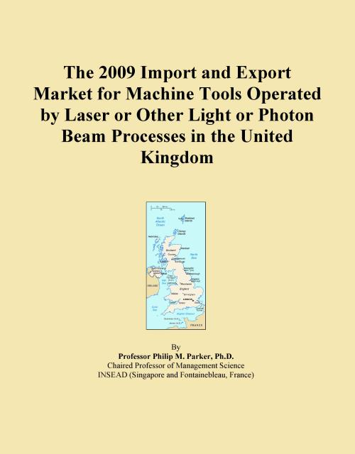 The 2009 Import and Export Market for Machine Tools Operated by Laser or Other Light or Photon Beam Processes in the United Kingdom - Product Image