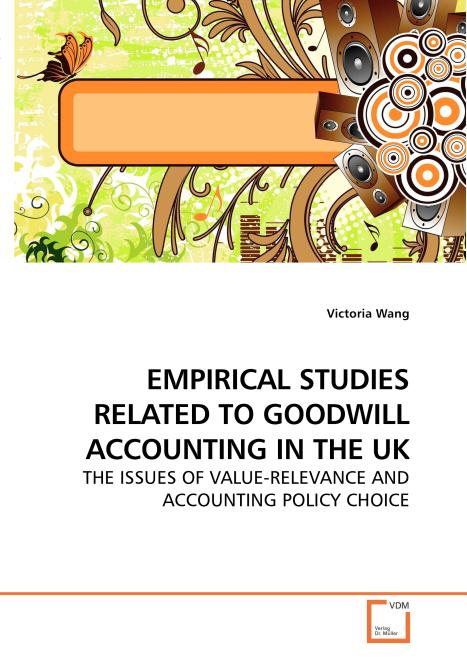 EMPIRICAL STUDIES RELATED TO GOODWILL ACCOUNTING IN THE UK. Edition No. 1 - Product Image