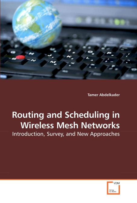 Routing and Scheduling in Wireless Mesh Networks. Edition No. 1 - Product Image