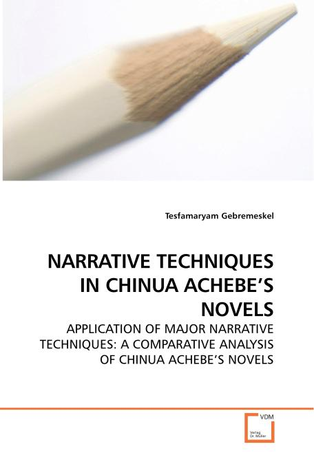 NARRATIVE TECHNIQUES IN CHINUA ACHEBE'S NOVELS. Edition No. 1 - Product Image