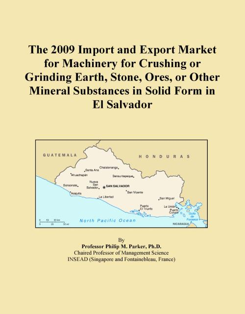 The 2009 Import and Export Market for Machinery for Crushing or Grinding Earth, Stone, Ores, or Other Mineral Substances in Solid Form in El Salvador - Product Image