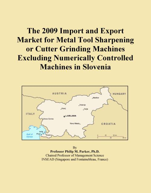The 2009 Import and Export Market for Metal Tool Sharpening or Cutter Grinding Machines Excluding Numerically Controlled Machines in Slovenia - Product Image