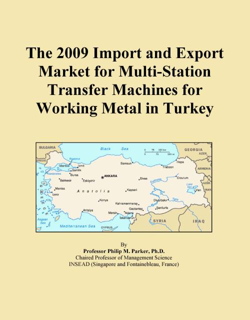 The 2009 Import and Export Market for Multi-Station Transfer Machines for Working Metal in Turkey - Product Image