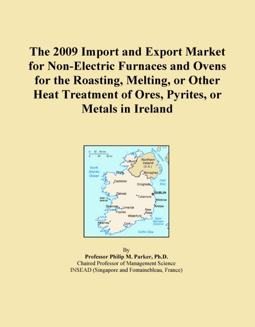 The 2009 Import and Export Market for Non-Electric Furnaces and Ovens for the Roasting, Melting, or Other Heat Treatment of Ores, Pyrites, or Metals in Ireland - Product Image