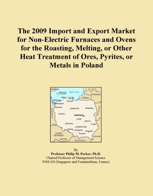 The 2009 Import and Export Market for Non-Electric Furnaces and Ovens for the Roasting, Melting, or Other Heat Treatment of Ores, Pyrites, or Metals in Poland - Product Image