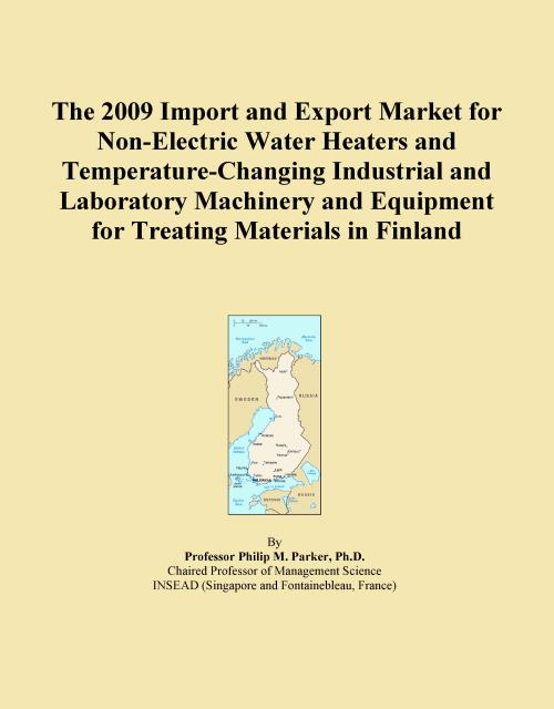 The 2009 Import and Export Market for Non-Electric Water Heaters and Temperature-Changing Industrial and Laboratory Machinery and Equipment for Treating Materials in Finland - Product Image