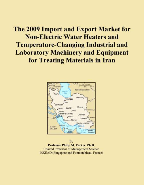 The 2009 Import and Export Market for Non-Electric Water Heaters and Temperature-Changing Industrial and Laboratory Machinery and Equipment for Treating Materials in Iran - Product Image