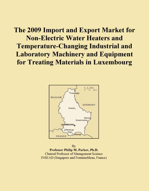 The 2009 Import and Export Market for Non-Electric Water Heaters and Temperature-Changing Industrial and Laboratory Machinery and Equipment for Treating Materials in Luxembourg - Product Image