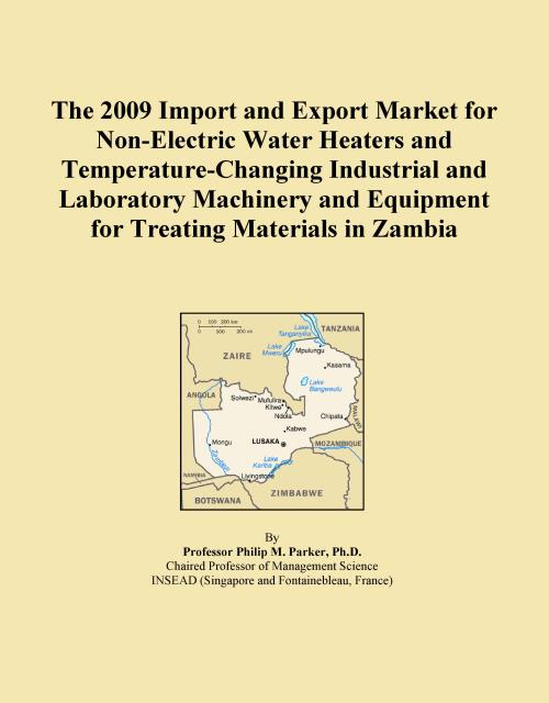 The 2009 Import and Export Market for Non-Electric Water Heaters and Temperature-Changing Industrial and Laboratory Machinery and Equipment for Treating Materials in Zambia - Product Image