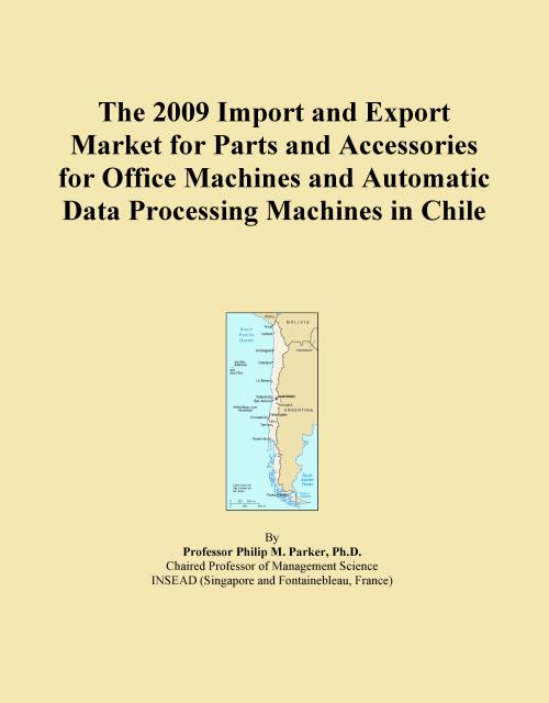 The 2009 Import and Export Market for Parts and Accessories for Office Machines and Automatic Data Processing Machines in Chile - Product Image