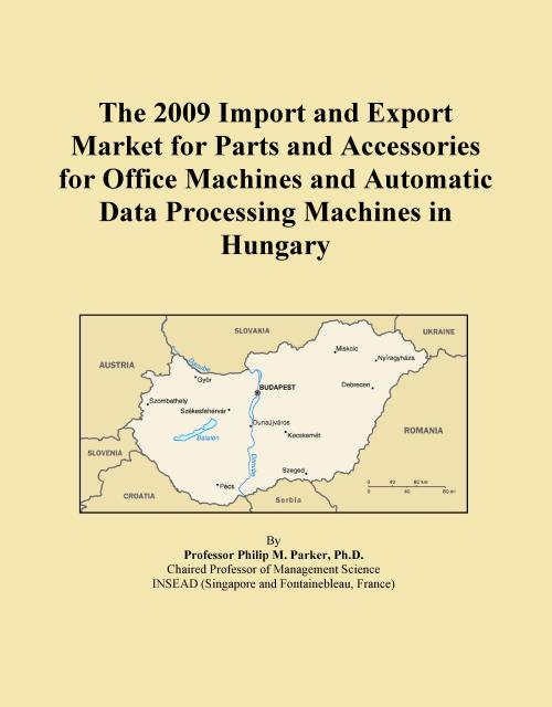 The 2009 Import and Export Market for Parts and Accessories for Office Machines and Automatic Data Processing Machines in Hungary - Product Image