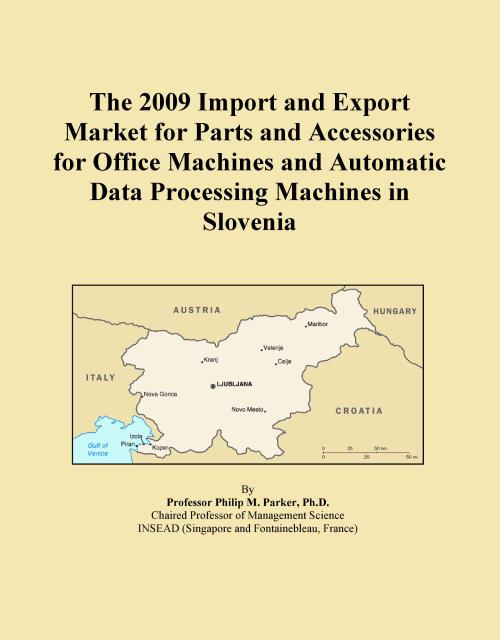 The 2009 Import and Export Market for Parts and Accessories for Office Machines and Automatic Data Processing Machines in Slovenia - Product Image
