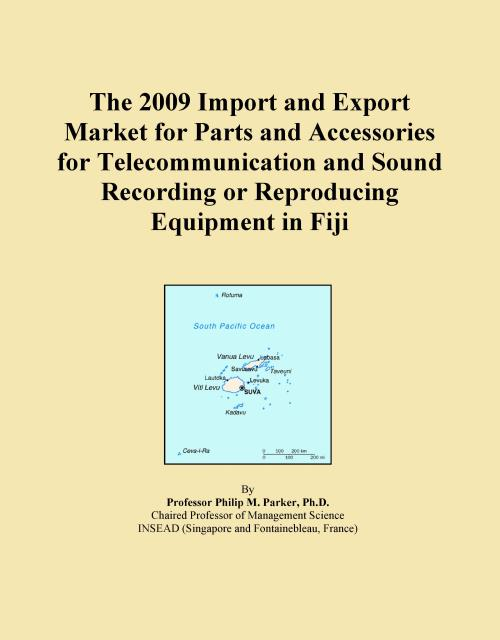 The 2009 Import and Export Market for Parts and Accessories for Telecommunication and Sound Recording or Reproducing Equipment in Fiji - Product Image