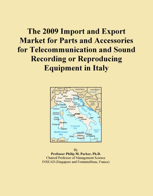 The 2009 Import and Export Market for Parts and Accessories for Telecommunication and Sound Recording or Reproducing Equipment in Italy - Product Image