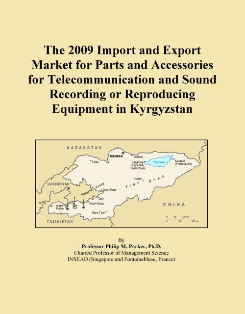 The 2009 Import and Export Market for Parts and Accessories for Telecommunication and Sound Recording or Reproducing Equipment in Kyrgyzstan - Product Image