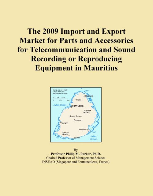 The 2009 Import and Export Market for Parts and Accessories for Telecommunication and Sound Recording or Reproducing Equipment in Mauritius - Product Image
